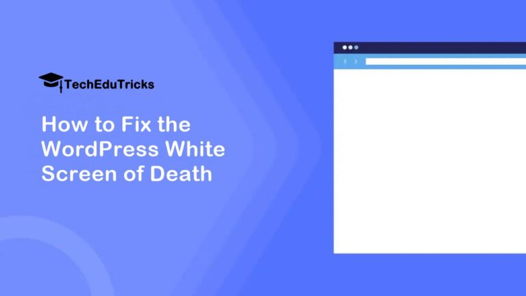 How to Fix the WordPress White Screen of Death 100%